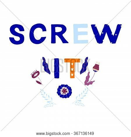 Screw It Motivational Phrase In A Flat Childish Style. Quote For Motivation. Cartoon Vector Illustra