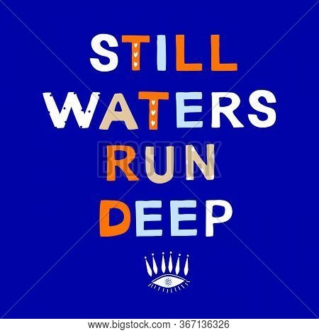 Still Waters Run Deep Motivational Phrase In A Flat Childish Style. Quote For Motivation. Cartoon Ve