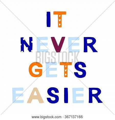 It Never Gets Easier Motivational Phrase In A Flat Childish Style. Quote For Motivation. Cartoon Vec