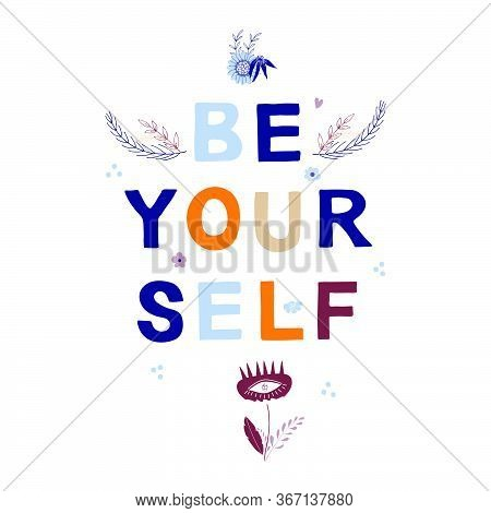Be Yourself Motivational Phrase In A Flat Childish Style. Quote For Motivation. Cartoon Vector Illus