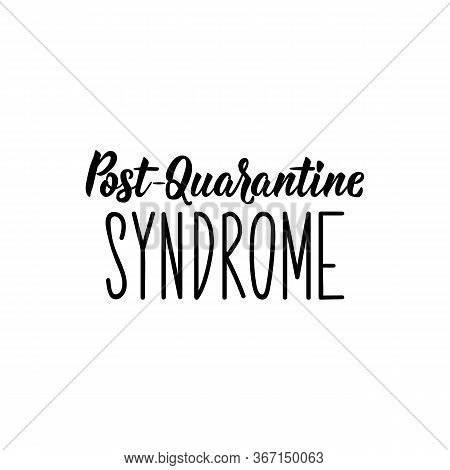 Post-guarantine Syndrome. Lettering. Can Be Used For Prints Bags, T-shirts, Posters, Cards. Calligra
