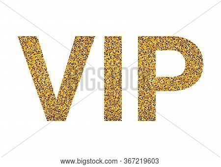 Vip Word With Golden Texture. High Prestige Level, Premium, Luxury, Ideal. Office For Unique Vip Per