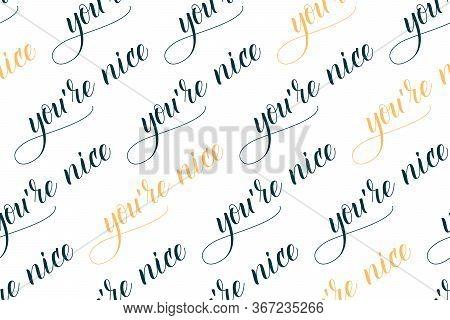 Seamless Pattern Of Modern Brush Calligraphy You Are Nice Isolated On A White Background For Wrappin