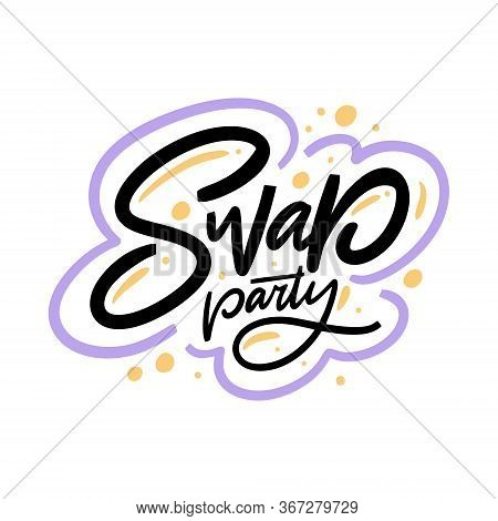 Swap Party. Hand Written Lettering Phrase. Colorful Vector Illustration. Isolated On White Backgroun