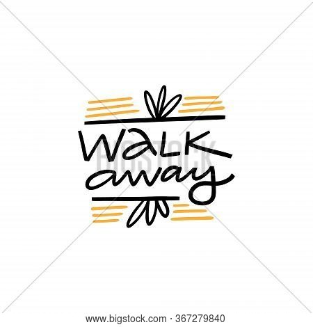 Walk Away. Hand Written Lettering Phrase. Colorful Vector Illustration. Isolated On White Background