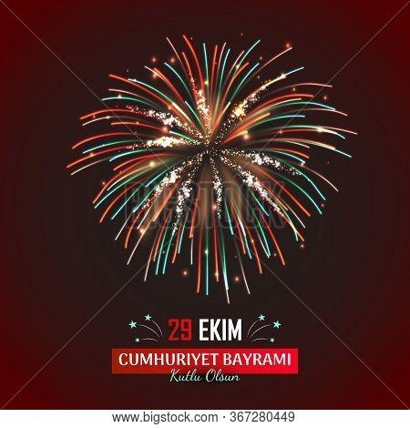 Happy Turkish National Day Card With Realistic Festive Fireworks. 29 Ekim Cumhuriyet Bayrami Kutlu O