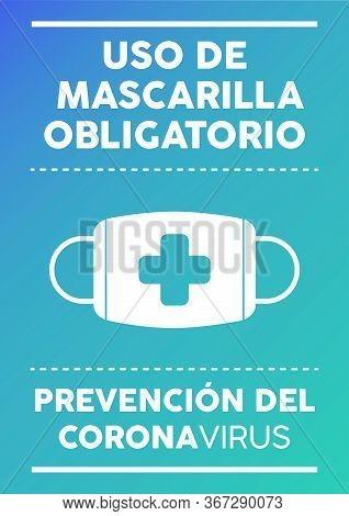 Informational Poster: Mandatory Use Of Mask Written In Spanish. Coronavirus Prevention.