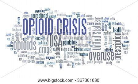 Opioid Crisis Or Opioid Epidemic In The United States - Text Collage. Word Cloud Concept.