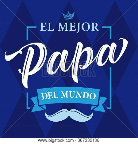 The Best Dad In The World - Spanish Language. Happy Fathers Day - Feliz Dia Del Padre - Quotes. Cong