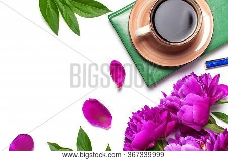 Beautiful Flowers Peonies, Cup Of Coffee, Green Notebook, Phone, Pen On A White Background Top View