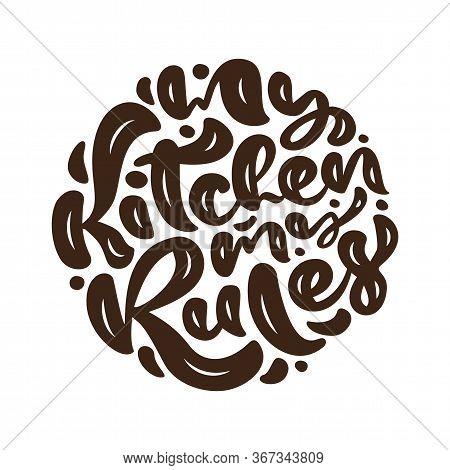 My Kitchen My Rules Vector Calligraphy Food Text. Hand Drawn Lettering Quote Design Element. For Res