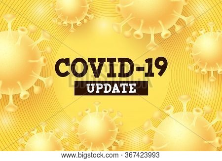 Covid-19 Update Vector Background. Covid-19 Update Text With Corona Virus In Yellow Background For G
