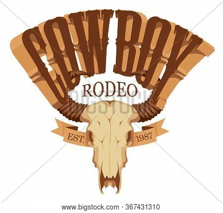 Vector Emblem For A Cowboy Rodeo Show. Decorative Illustration With Skull Of Bull And Lettering In R