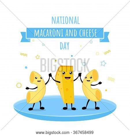 National Macaroni And Cheese Day Vector Illustration. Mac And Cheese World Day Kawaii Characters Mas