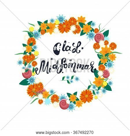 Happy Midsummer Greeting Poster. Floral Wreath And Lettering Glad Midsommar. Template For Sweden Lon