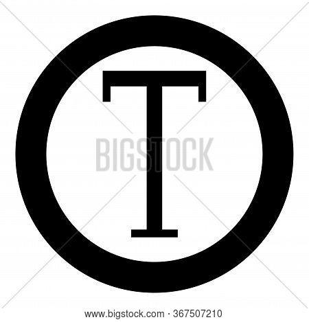 Tau Greek Symbol Capital Letter Uppercase Font Icon In Circle Round Black Color Vector Illustration