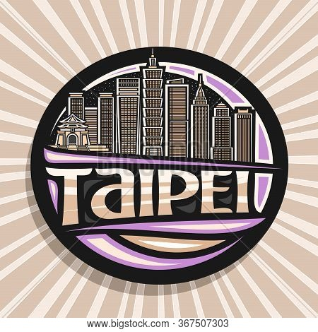 Vector Logo For Taipei, Black Decorative Circle Sticker With Line Illustration Of Famous Taipei City