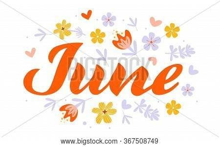 June Month Name. Handwritten Lettering With Flat Flowers Isolated On White. Vector Illustration For