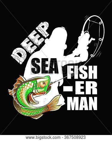 Deep Sea Fisherman Graphic Typography With A Fisherman With A Fish On The Hook Of His Fishing Pole.