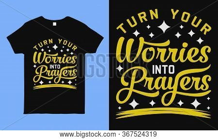 Turn Your Worries Into Prayers. Inspirational And Motivation Quote During Pandemic Times Typography