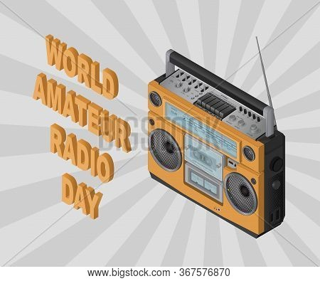 World Amateur Radio Day, April 18th. Isometric .vector Illustration For You With Text.for Design, Gr