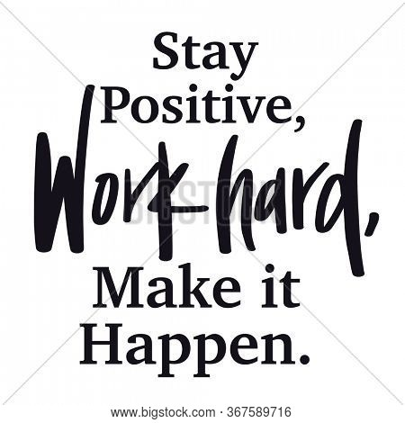 Inspirational Quote - Stay positive Work Hard, Make it happen.
