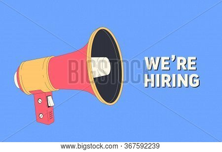 We Are Hiring. Hiring Banner With Loudspeaker. Human Resources, Recruiting Company. Recruitment Comp