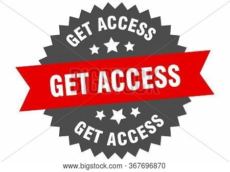 Get Access Sign. Get Access Circular Band Label. Round Get Access Sticker