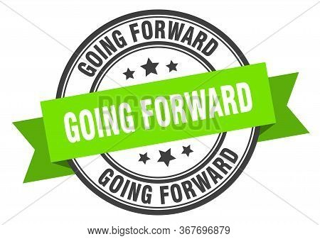 Going Forward Label. Going Forwardround Band Sign. Going Forward Stamp
