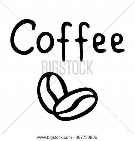 Two Coffee Beans And The Inscription Coffee Hand-drawn. Vector Doodle Illustration Black Outline On