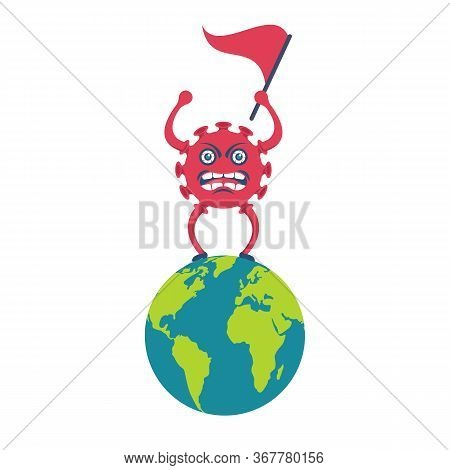 A Coronavirus Caricature Stands On A Planet With A Flag In Hand. A Symbol Of The Conquest Of The Who