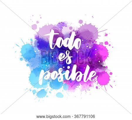 Todo Es Posible (everything Is Possible In Spanish) - Handwritten Modern Calligraphy Lettering Text