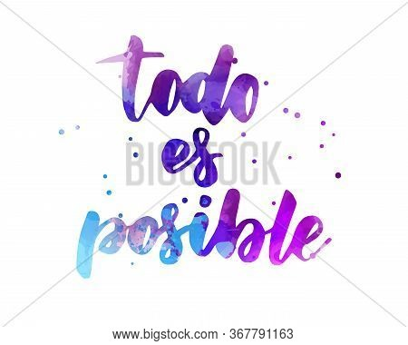 Todo Es Posible (everything Is Possible In Spanish) - Handwritten Modern Calligraphy Watercolor Lett