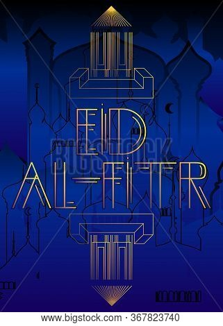 Art Deco Eid Al-fitr (islamic Holiday, May 23) Text. Decorative Greeting Card, Sign With Vintage Let