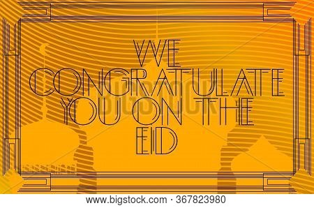 Art Deco We Congratulate You On The Eid (islamic Holiday, May 23) Text. Decorative Greeting Card, Si