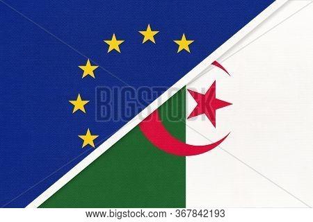 European Union Or Eu And Algeria National Flag From Textile. Symbol Of The Council Of Europe Associa