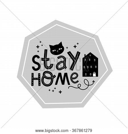 Stay At Home. Hand Drawn Quote And House Shape And Cat Isolated On White Background. Vector Typograp