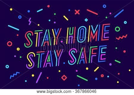 Stay Home Stay Safe. Banner, Poster And Lettering Typography, Geometric Style With Text Stay Home St