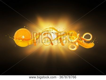 The Word Orange Made Of Peel With Splashes Of Juice On The Background Of A Flash Of Light In The Dar