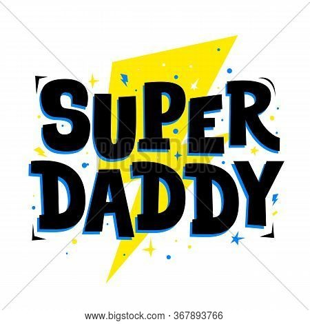 Super Daddy. Cute Print For Father, Dad Phrase. Poster For Happy Fathers Day Celebration With Quote.
