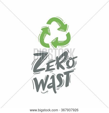 Zero Waste Handwritten Text With Green Recycling Sign Isolated On White Background. Zero Landfill Co