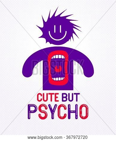 Cute But Psycho Funny Vector Cartoon Logo Or Poster With Weird Expression Man Icon And Screaming Mou