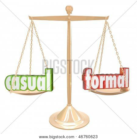 The words Casual and Formal on a gold scale or balance to help you choose whether your clothes or event should be relaxing and informal or stuffy and black-tie