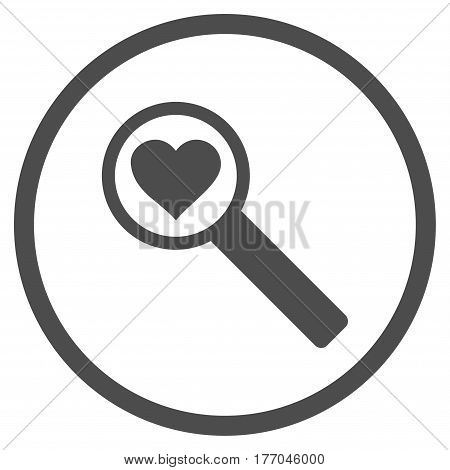 Find Love rounded icon. Vector illustration style is flat iconic symbol inside circle, gray color, white background.