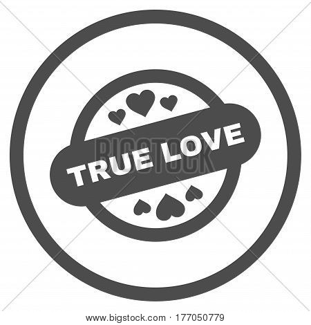 True Love Stamp Seal rounded icon. Vector illustration style is flat iconic symbol inside circle, gray color, white background.