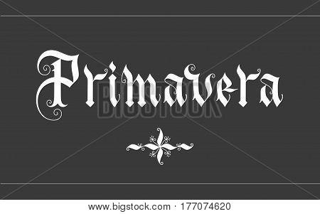 Primavera hand lettering vector illustration. Parallel pen gothic calligraphy
