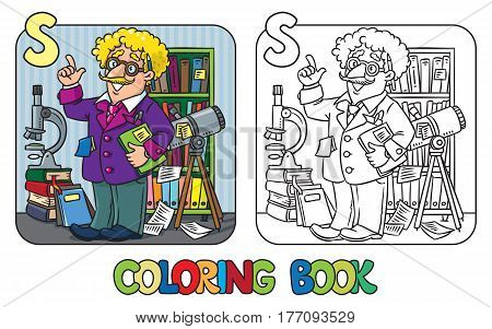 Coloring book of funny scientist or inventor. A man in glasses and suit with books, folders, microscope and telescope raised index finger. Profession ABC series. Childrens vector illustration.