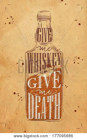 Poster bottle whiskey lettering give me whiskey or give me death drawing on craft background