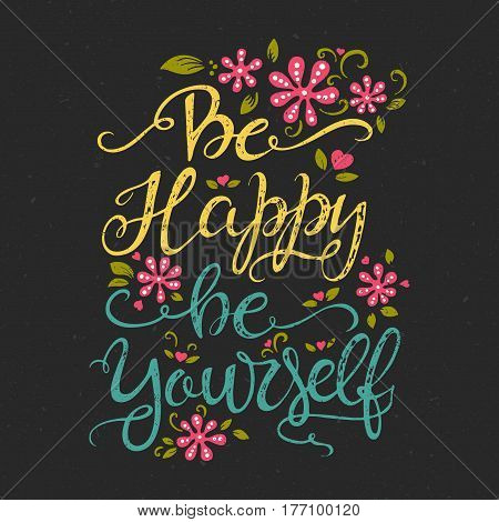 Vector hand drawn vintage illustration with hand-lettering. Be happy be yourself. Inspirational quote. This illustration can be used as a print on t shirts and bags, stationary or as a poster.