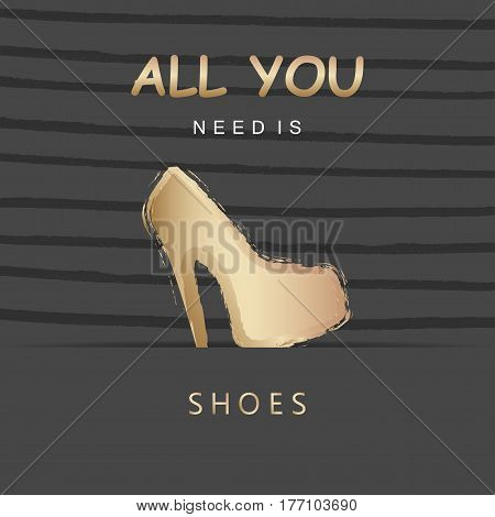 """All you need is shoes"" poster. Vector illustration. Inspirational text on black background. Quote."